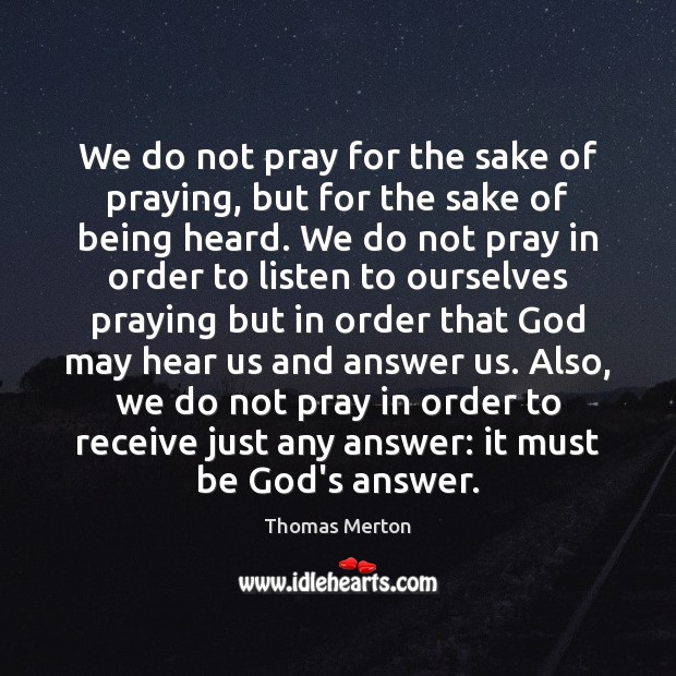 We do not pray for the sake of praying, but for the Thomas Merton Picture Quote