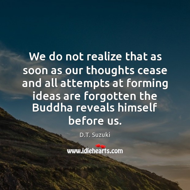 Image, We do not realize that as soon as our thoughts cease and