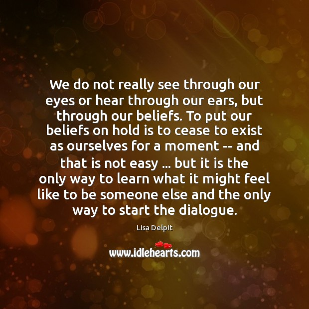 We do not really see through our eyes or hear through our Image