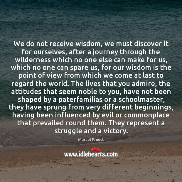 We do not receive wisdom, we must discover it for ourselves, after Image
