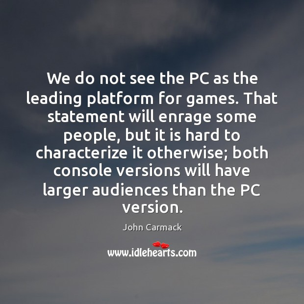We do not see the PC as the leading platform for games. Image