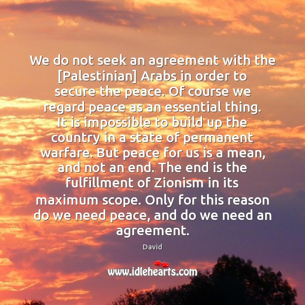 We do not seek an agreement with the [Palestinian] Arabs in order Image