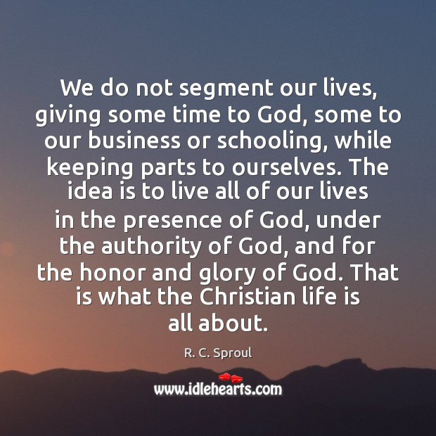 We do not segment our lives, giving some time to God, some Image
