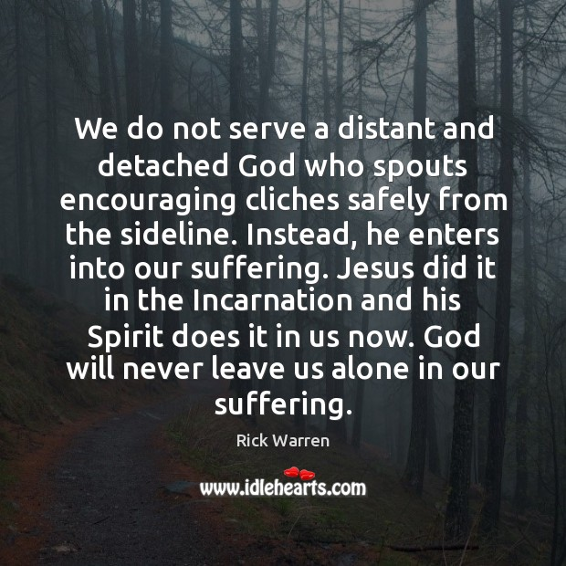 We do not serve a distant and detached God who spouts encouraging Image