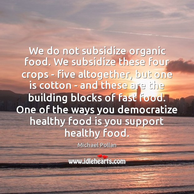 Image, We do not subsidize organic food. We subsidize these four crops –