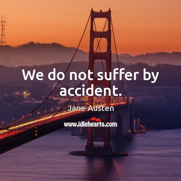 Image, We do not suffer by accident.