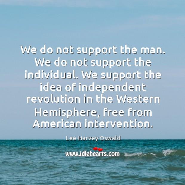 We do not support the man. We do not support the individual. Image