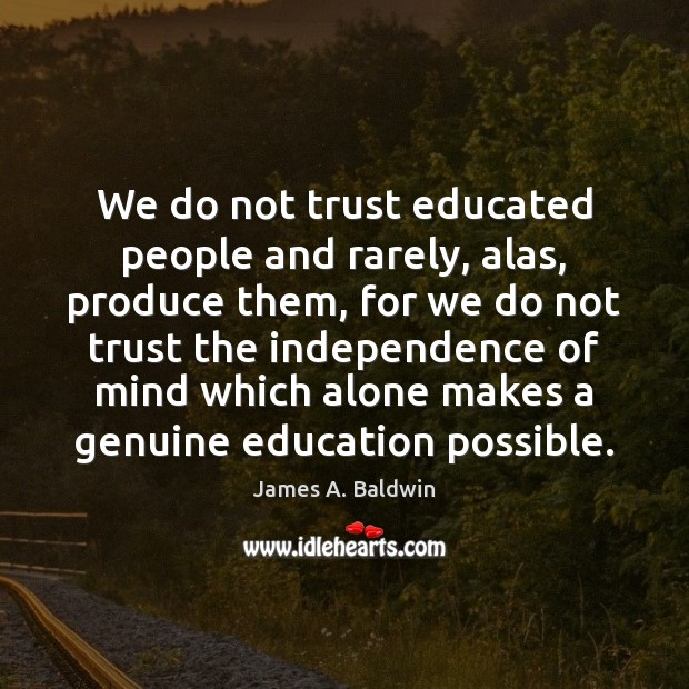 We do not trust educated people and rarely, alas, produce them, for Image