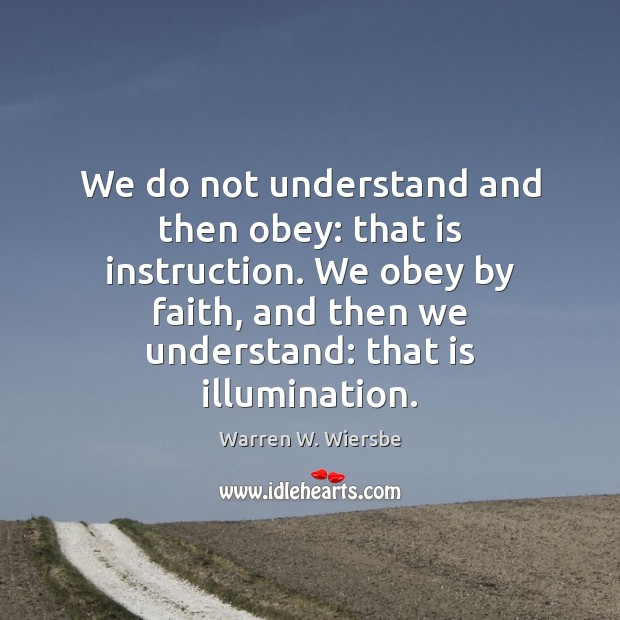 We do not understand and then obey: that is instruction. We obey Image