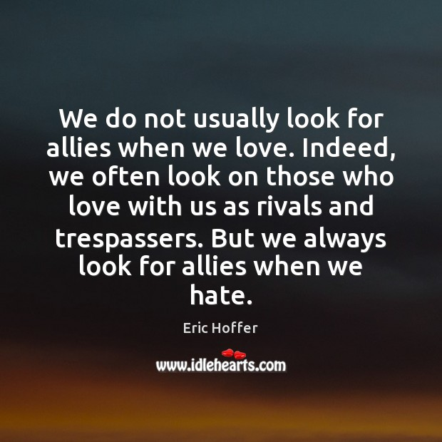 Image, We do not usually look for allies when we love. Indeed, we