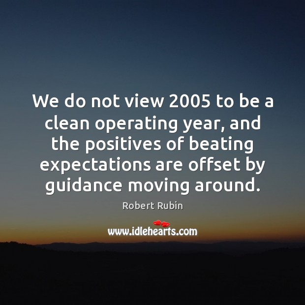 Image, We do not view 2005 to be a clean operating year, and the