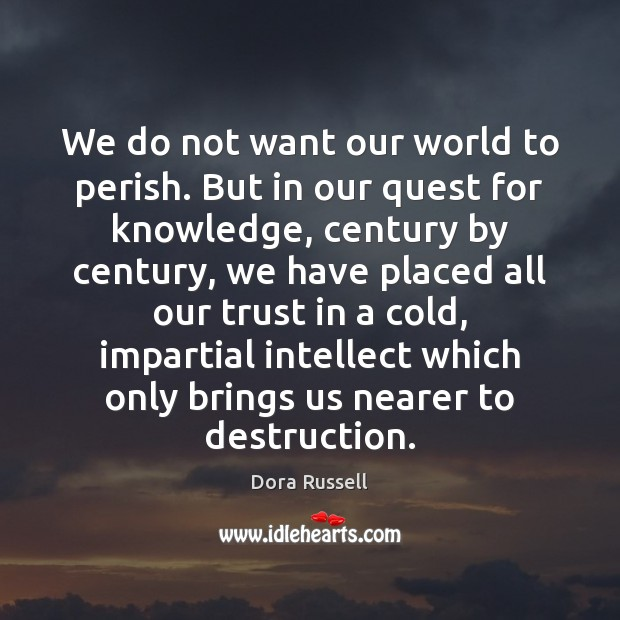 We do not want our world to perish. But in our quest Image