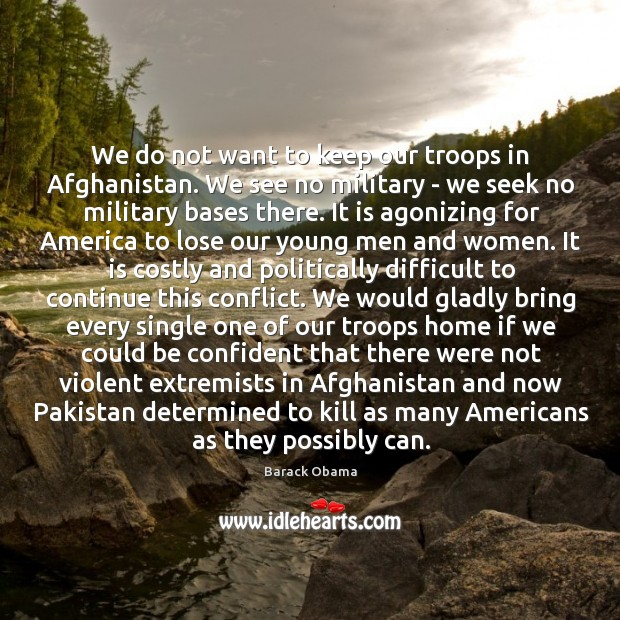 Image, We do not want to keep our troops in Afghanistan. We see