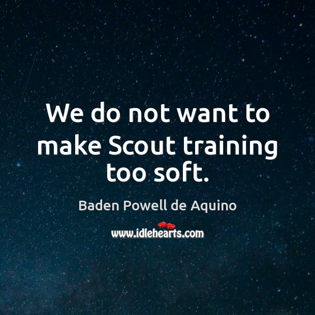 Image, We do not want to make Scout training too soft.