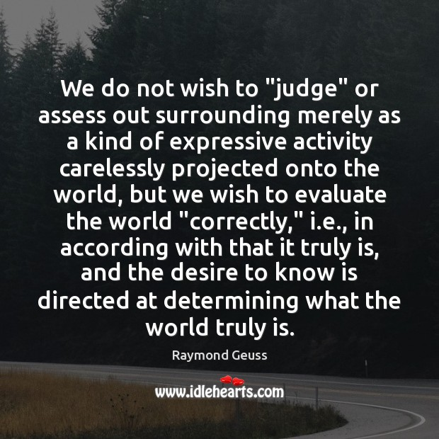 "Image, We do not wish to ""judge"" or assess out surrounding merely as"