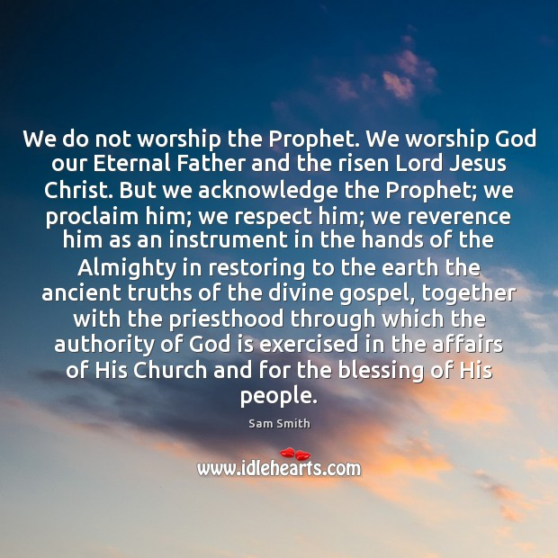 We do not worship the Prophet. We worship God our Eternal Father Image