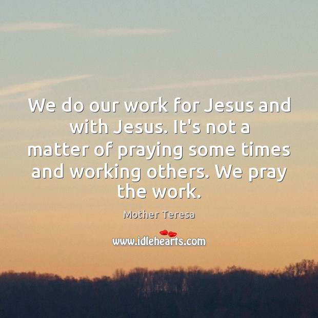 We do our work for Jesus and with Jesus. It's not a Image