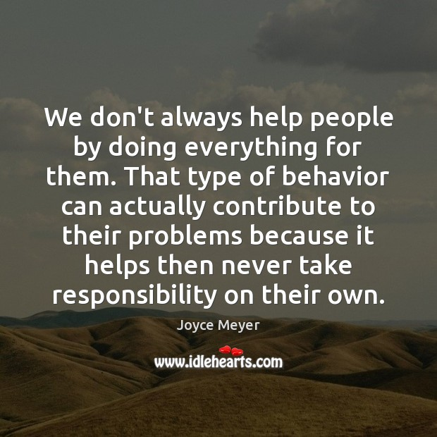 We don't always help people by doing everything for them. That type Image