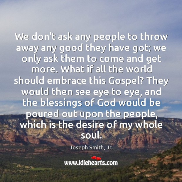 We don't ask any people to throw away any good they have Image