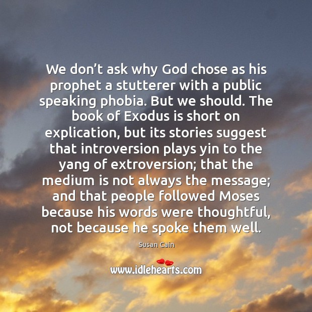 We don't ask why God chose as his prophet a stutterer Susan Cain Picture Quote