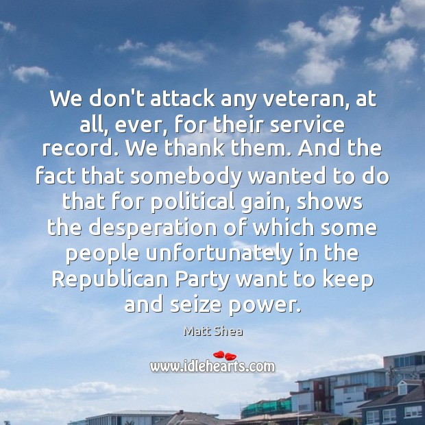 We don't attack any veteran, at all, ever, for their service record. Image