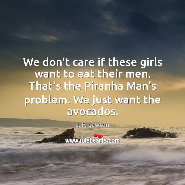 We don't care if these girls want to eat their men. That's Image