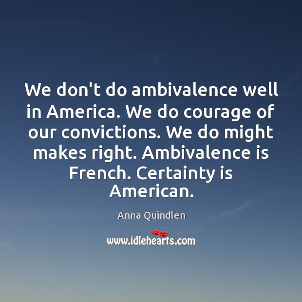 Image, We don't do ambivalence well in America. We do courage of our