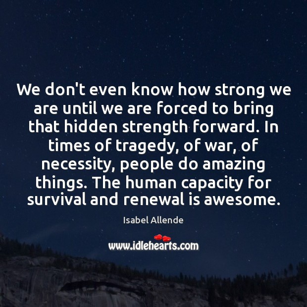 We don't even know how strong we are until we are forced Image