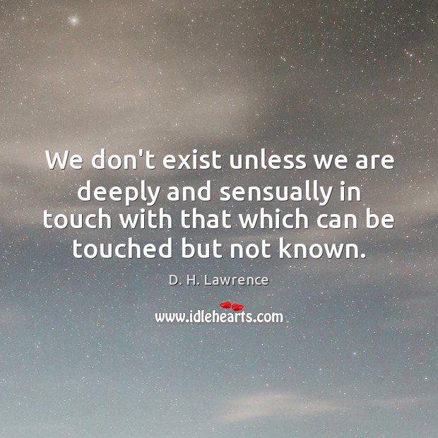 We don't exist unless we are deeply and sensually in touch with Image
