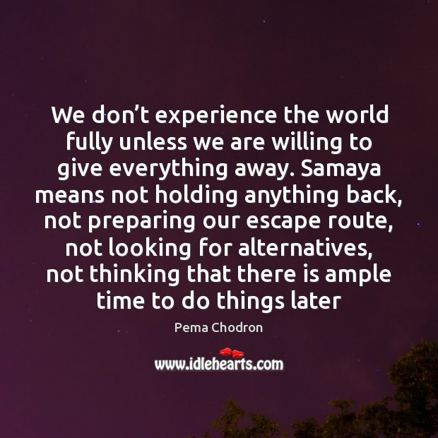 Image, We don't experience the world fully unless we are willing to