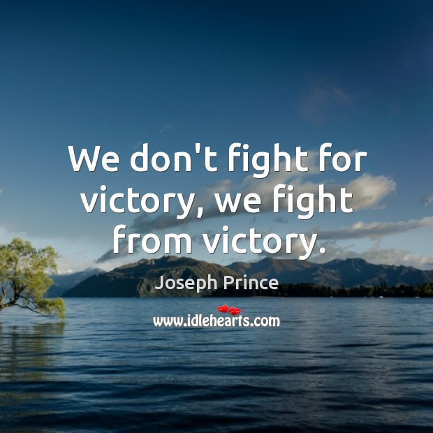 We don't fight for victory, we fight from victory. Joseph Prince Picture Quote
