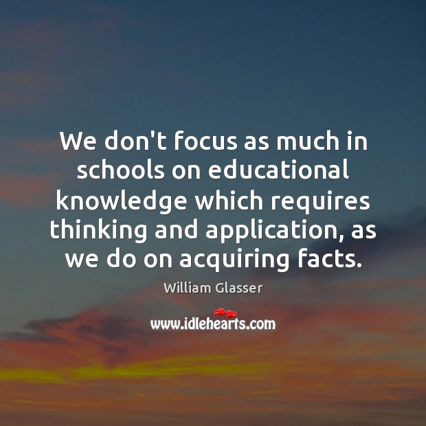 We don't focus as much in schools on educational knowledge which requires Image