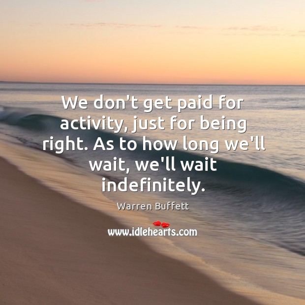 Image, We don't get paid for activity, just for being right. As to