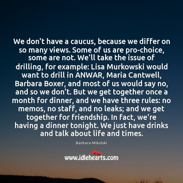 We don't have a caucus, because we differ on so many views. Barbara Mikulski Picture Quote