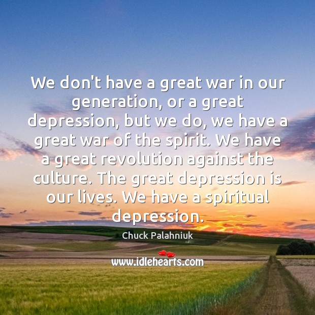 We don't have a great war in our generation, or a great Depression Quotes Image