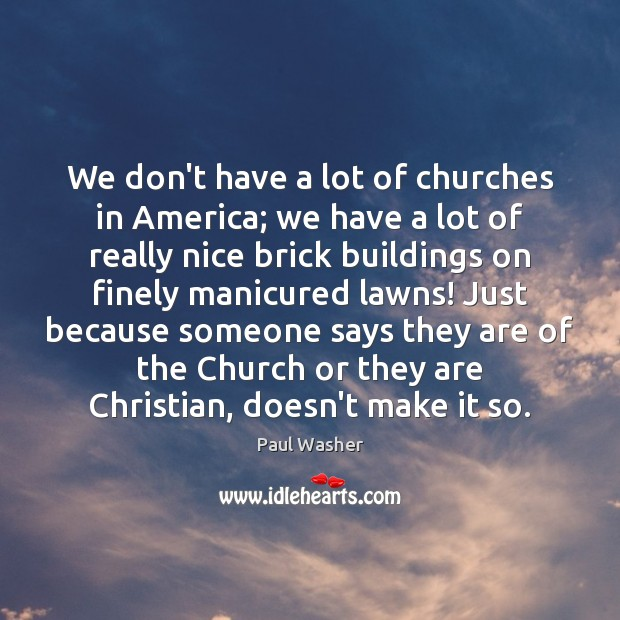 We don't have a lot of churches in America; we have a Paul Washer Picture Quote