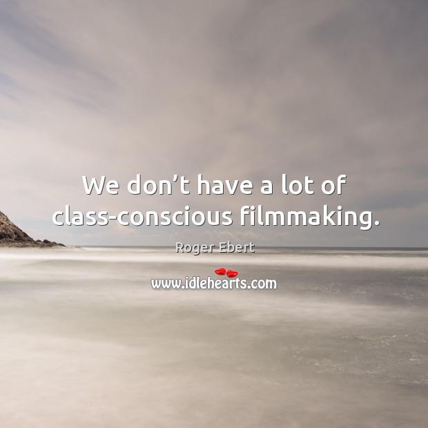 We don't have a lot of class-conscious filmmaking. Image