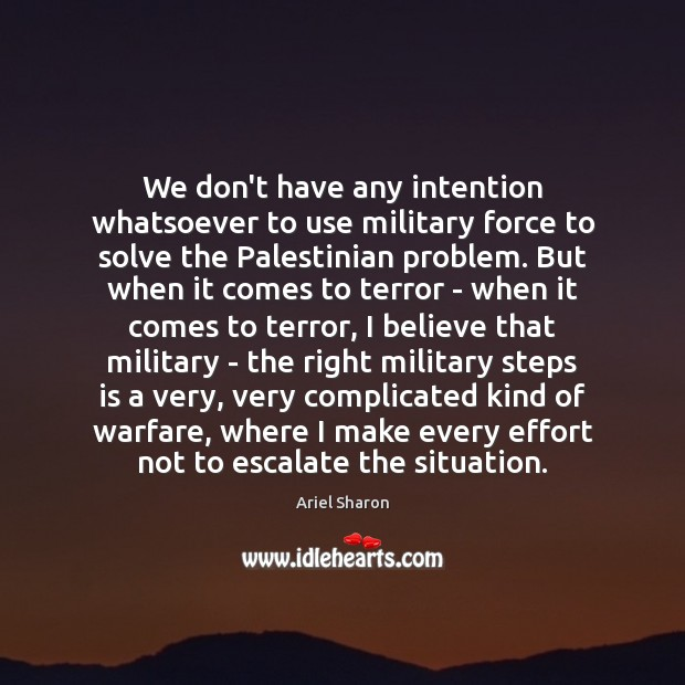 We don't have any intention whatsoever to use military force to solve Image