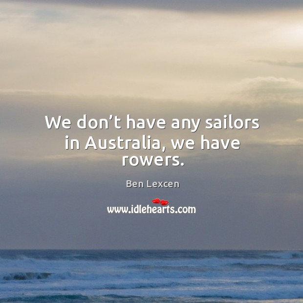 Image, We don't have any sailors in australia, we have rowers.