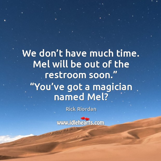 Image, We don't have much time. Mel will be out of the