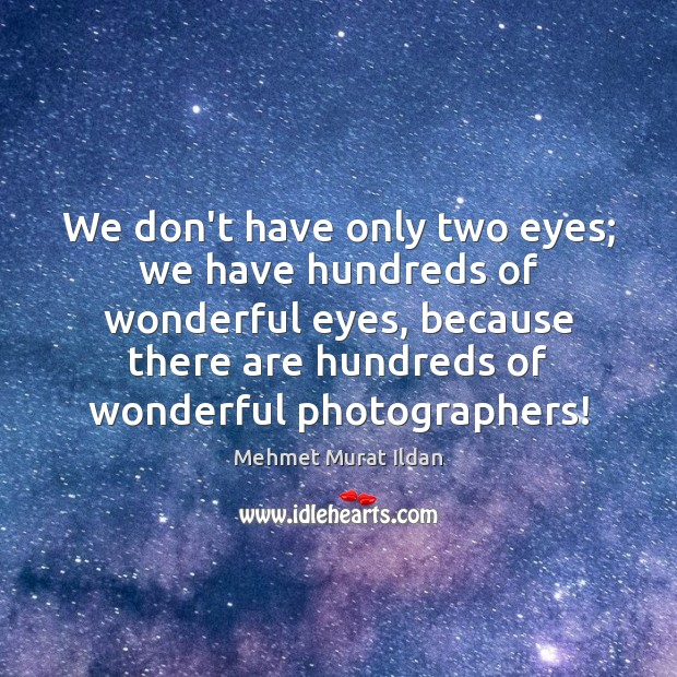 We don't have only two eyes; we have hundreds of wonderful eyes, Image