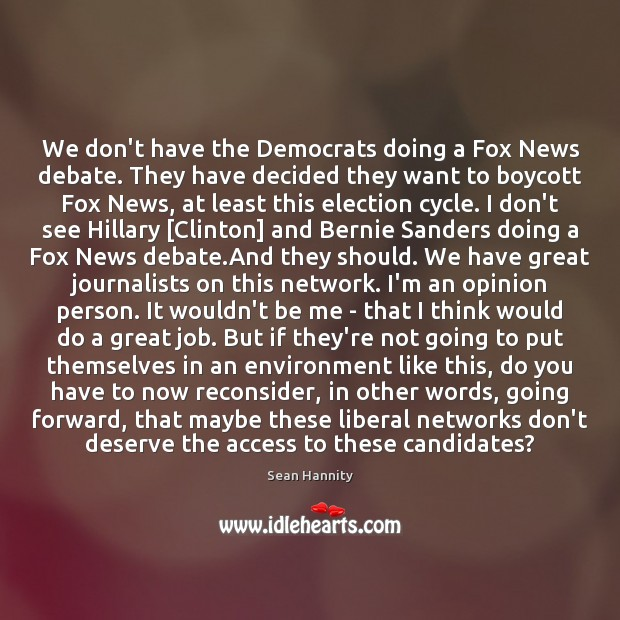 We don't have the Democrats doing a Fox News debate. They have Sean Hannity Picture Quote