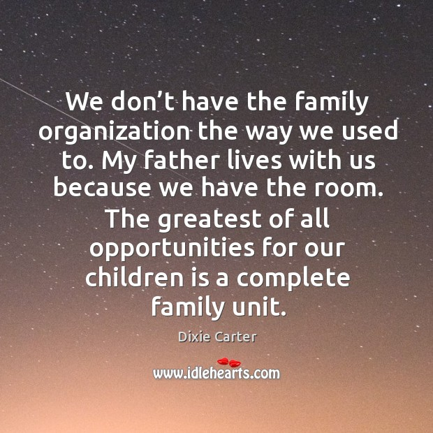 We don't have the family organization the way we used to. Image