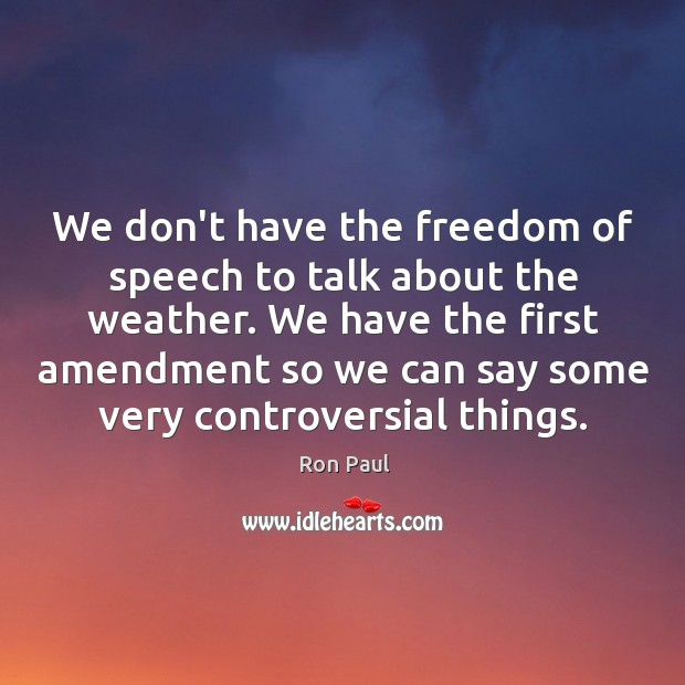 Image, We don't have the freedom of speech to talk about the weather.
