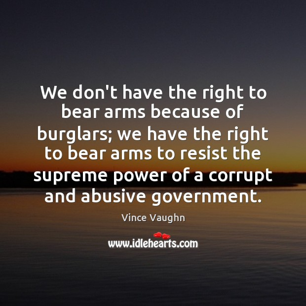 We don't have the right to bear arms because of burglars; we Image