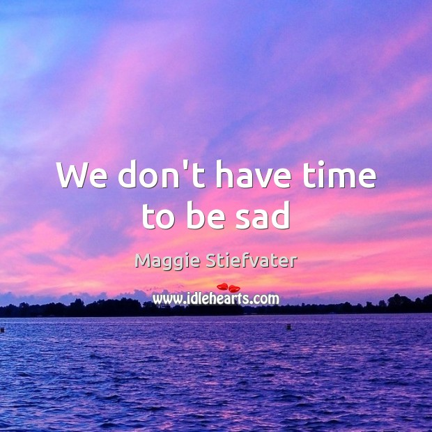 Image, We don't have time to be sad