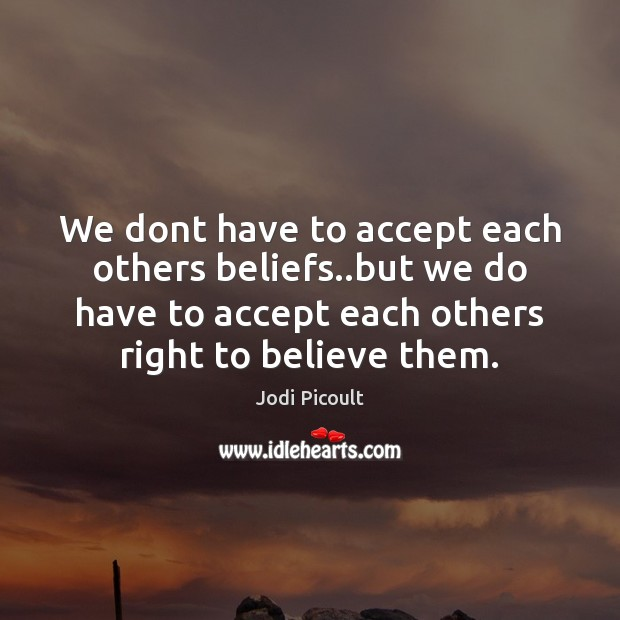 We dont have to accept each others beliefs..but we do have Image