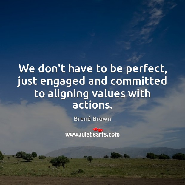 Image, We don't have to be perfect, just engaged and committed to aligning values with actions.