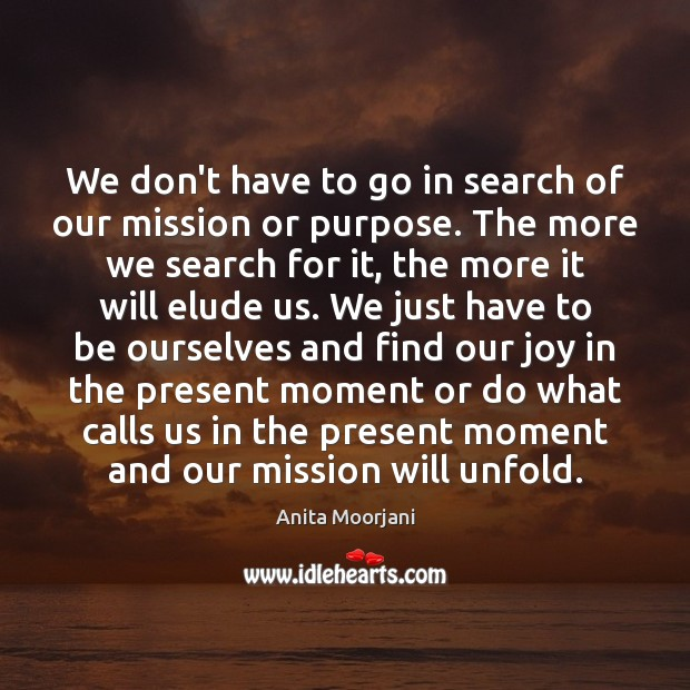 Image, We don't have to go in search of our mission or purpose.
