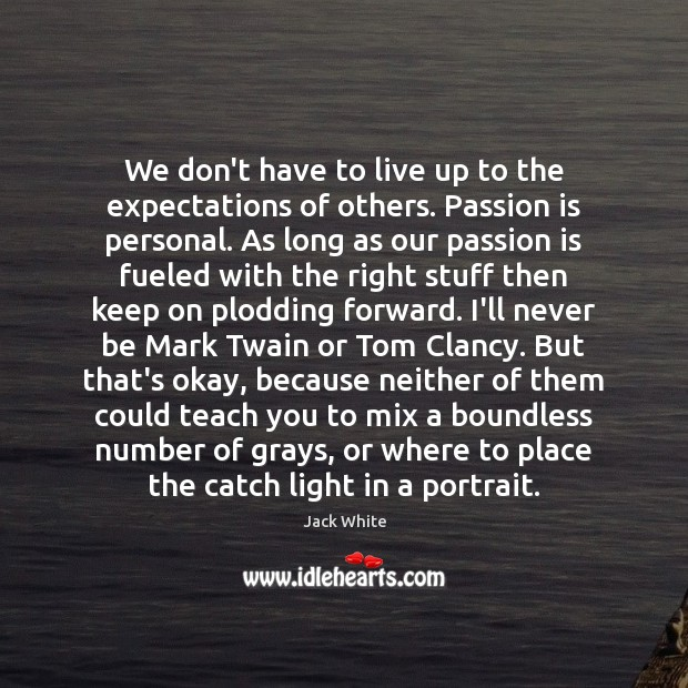 Image, We don't have to live up to the expectations of others. Passion
